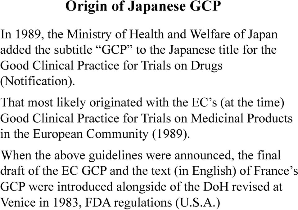 That most likely originated with the EC s (at the time) Good Clinical Practice for Trials on Medicinal Products in the European