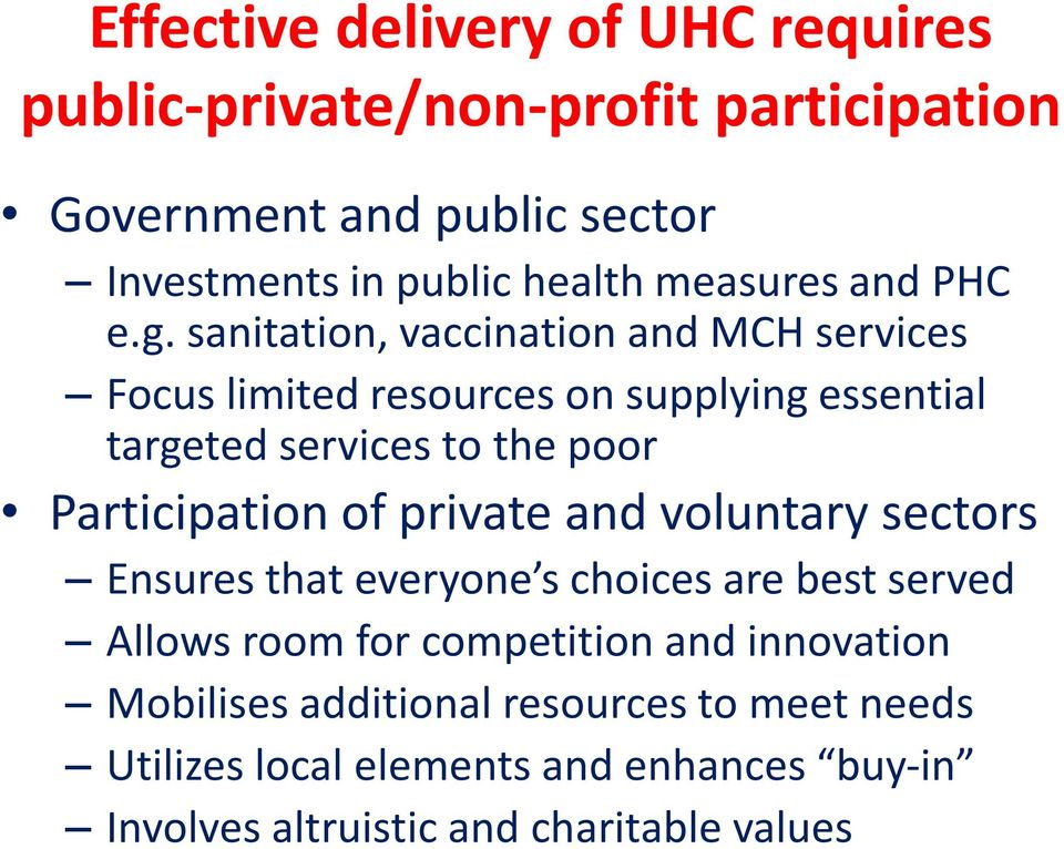 sanitation, vaccination and MCH services Focus limited resources on supplying essential targeted services to the poor Participation of