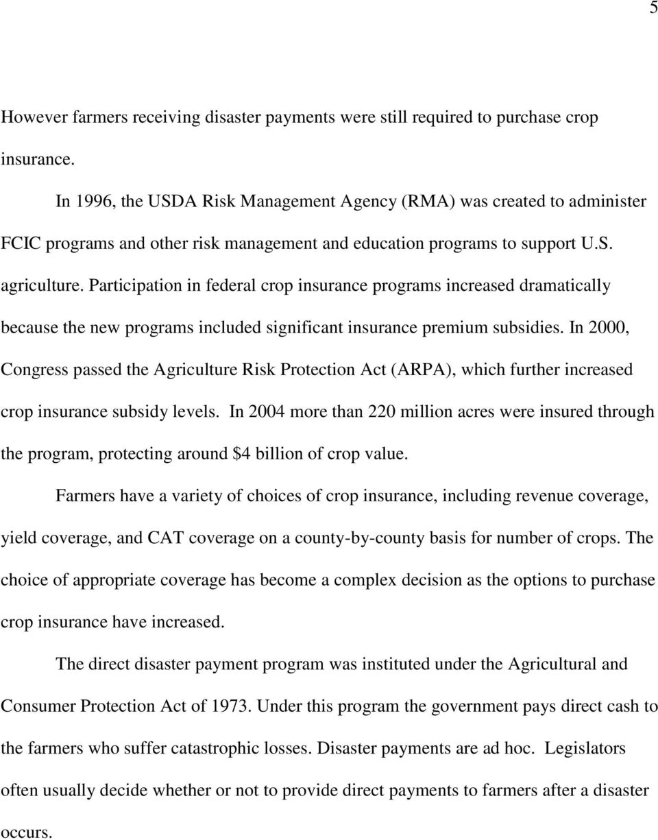 Participation in federal crop insurance programs increased dramatically because the new programs included significant insurance premium subsidies.
