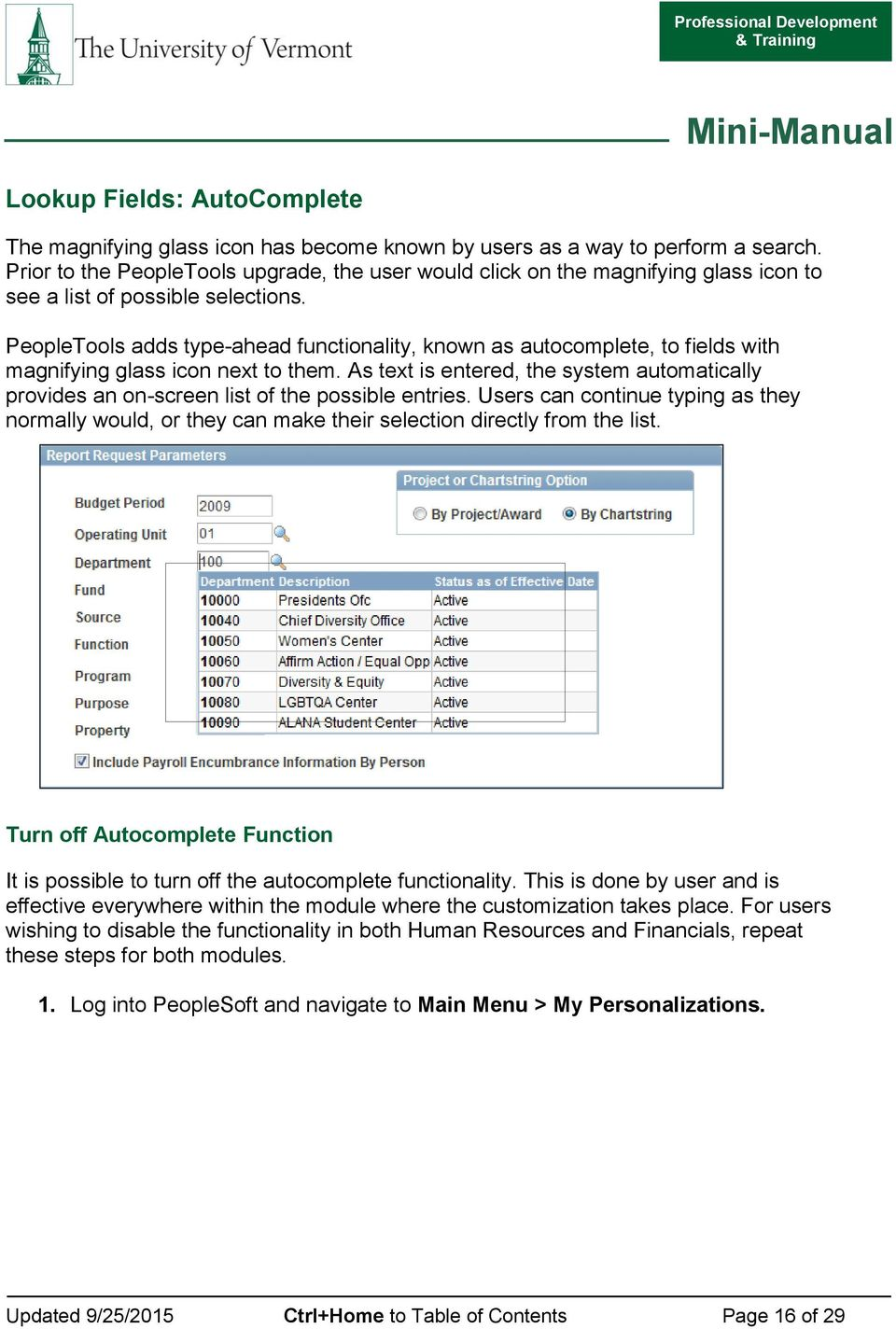 PeopleTools adds type-ahead functionality, known as autocomplete, to fields with magnifying glass icon next to them.