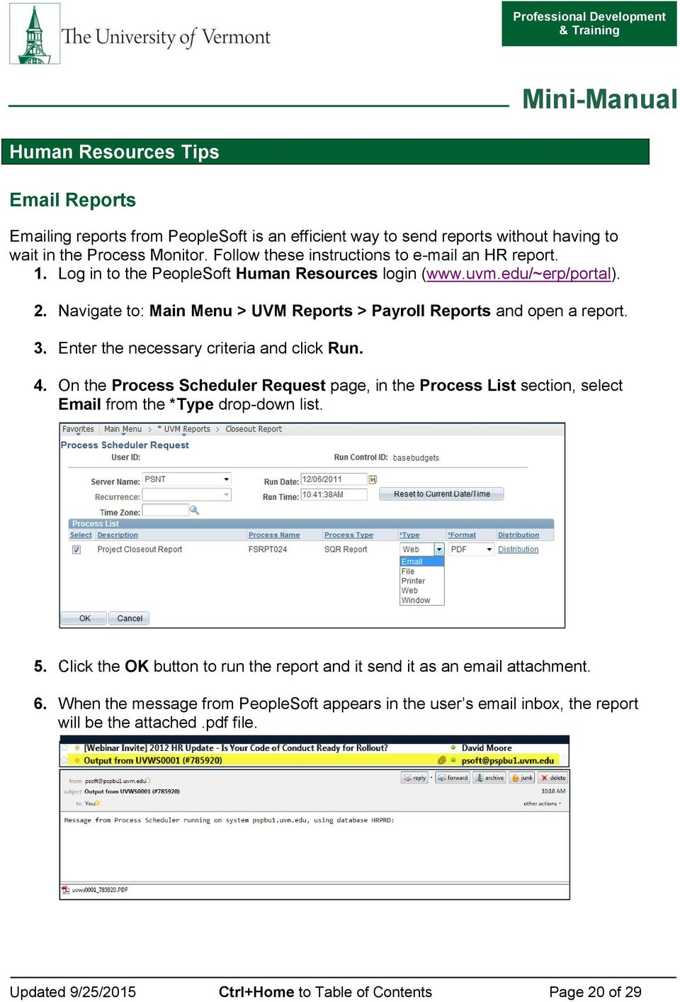 Navigate to: Main Menu > UVM Reports > Payroll Reports and open a report. 3. Enter the necessary criteria and click Run. 4.