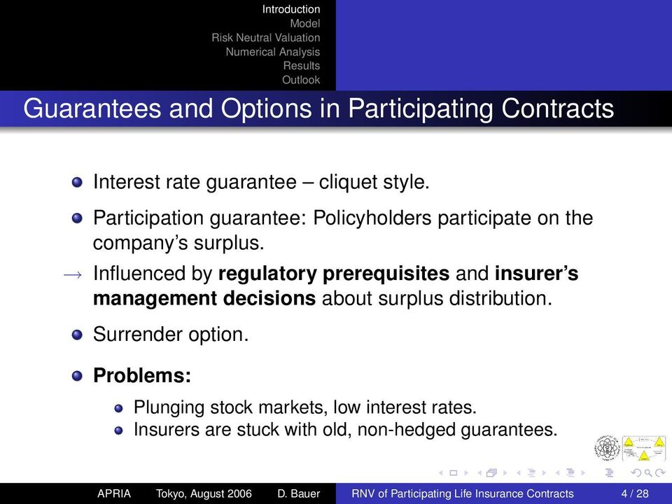 Influenced by regulatory prerequisites and insurer s management decisions about surplus distribution. Surrender option.