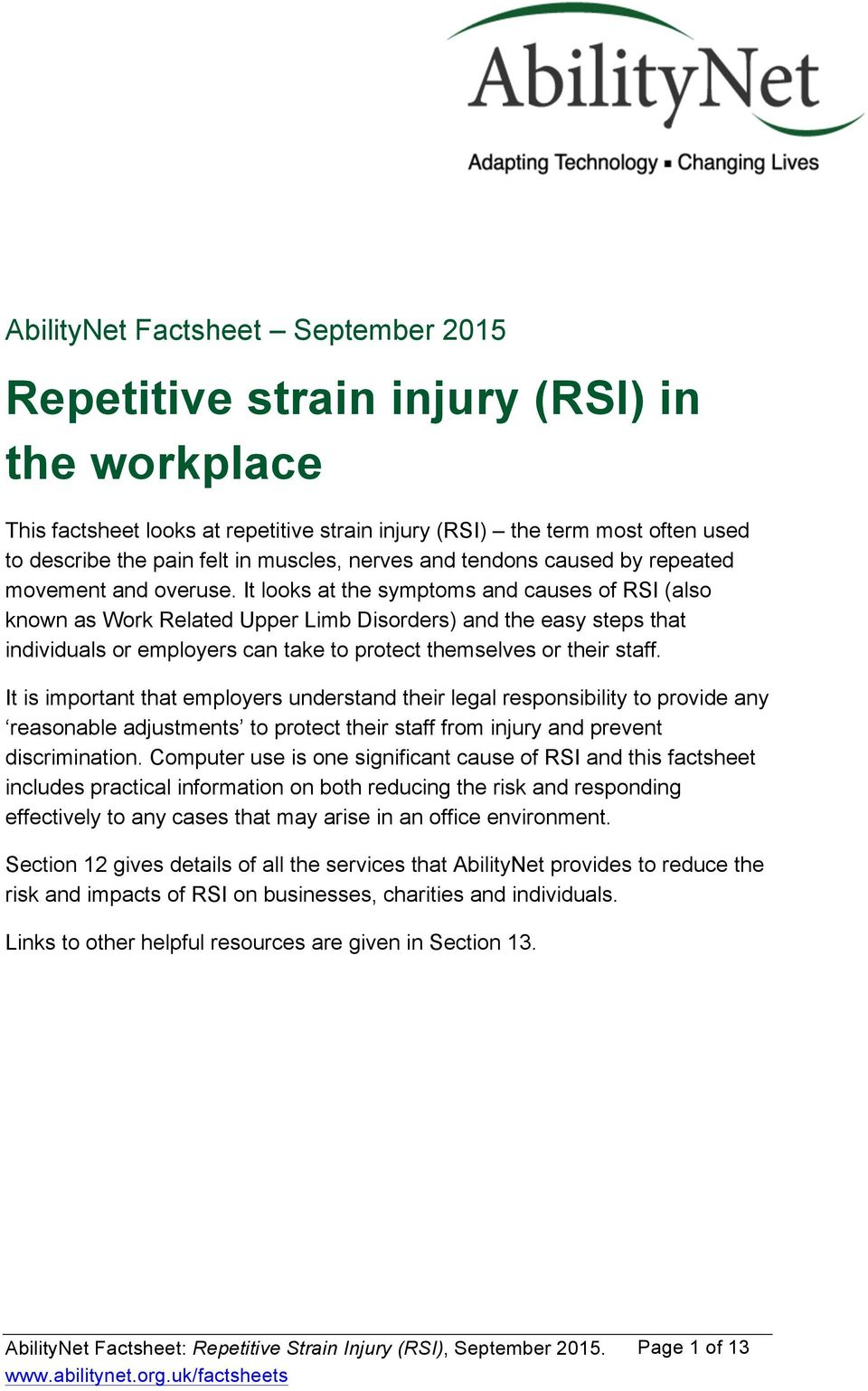 It looks at the symptoms and causes of RSI (also known as Work Related Upper Limb Disorders) and the easy steps that individuals or employers can take to protect themselves or their staff.