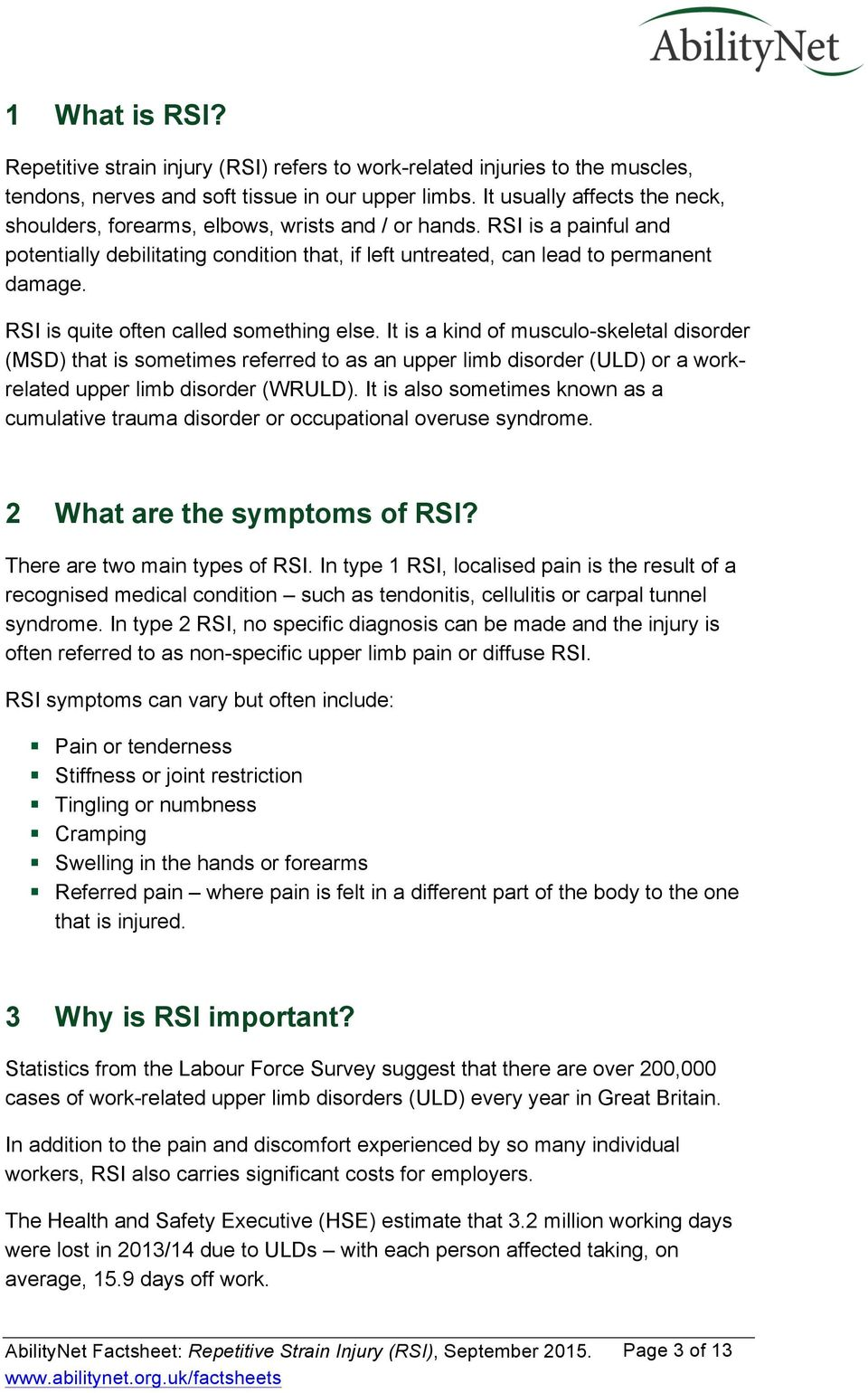RSI is quite often called something else. It is a kind of musculo-skeletal disorder (MSD) that is sometimes referred to as an upper limb disorder (ULD) or a workrelated upper limb disorder (WRULD).