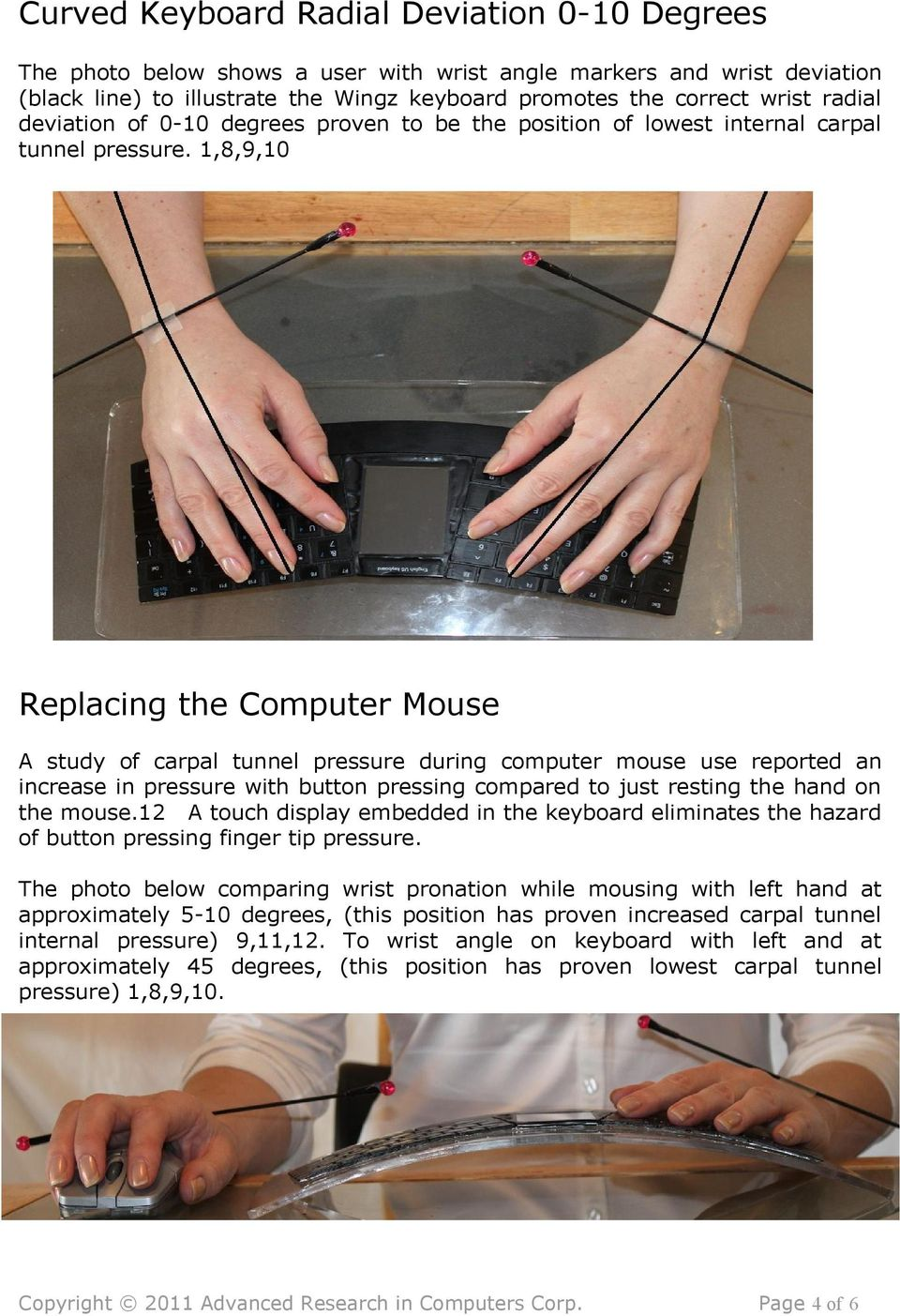 1,8,9,10 Replacing the Computer Mouse A study of carpal tunnel pressure during computer mouse use reported an increase in pressure with button pressing compared to just resting the hand on the mouse.