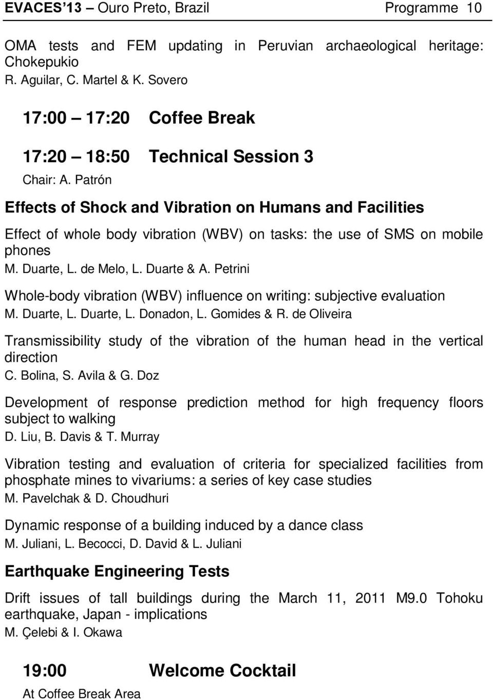 Patrón Effects of Shock and Vibration on Humans and Facilities Effect of whole body vibration (WBV) on tasks: the use of SMS on mobile phones M. Duarte, L. de Melo, L. Duarte & A.