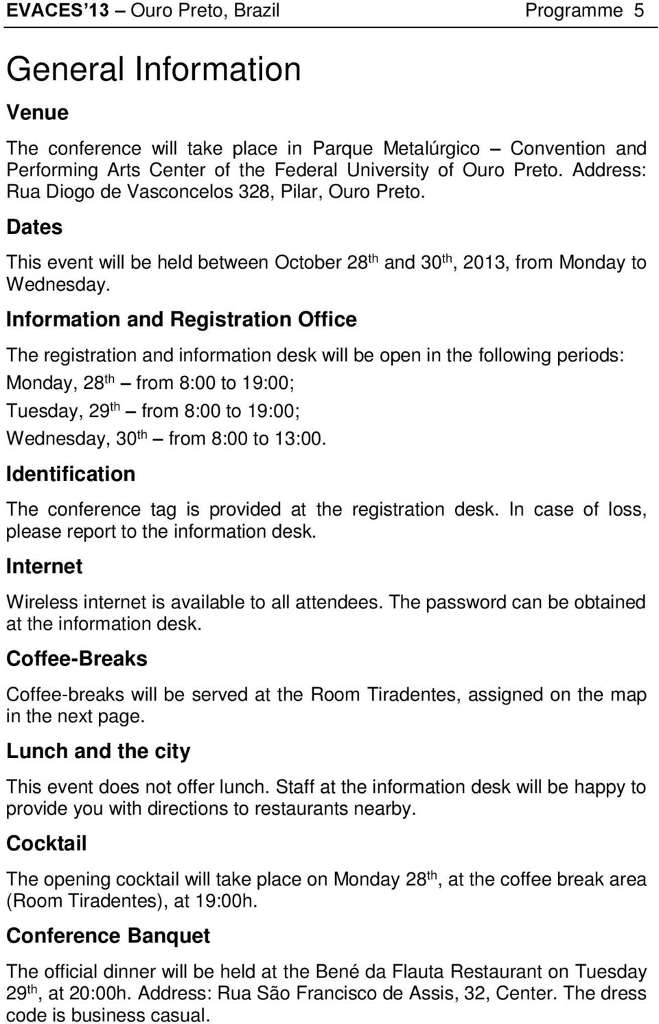 Information and Registration Office The registration and information desk will be open in the following periods: Monday, 28 th from 8:00 to 19:00; Tuesday, 29 th from 8:00 to 19:00; Wednesday, 30 th