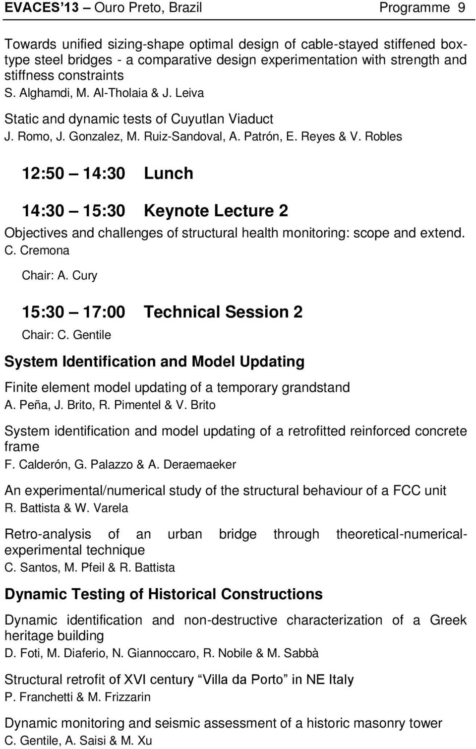 Robles 12:50 14:30 Lunch 14:30 15:30 Keynote Lecture 2 Objectives and challenges of structural health monitoring: scope and extend. C. Cremona Chair: A. Cury 15:30 17:00 Technical Session 2 Chair: C.