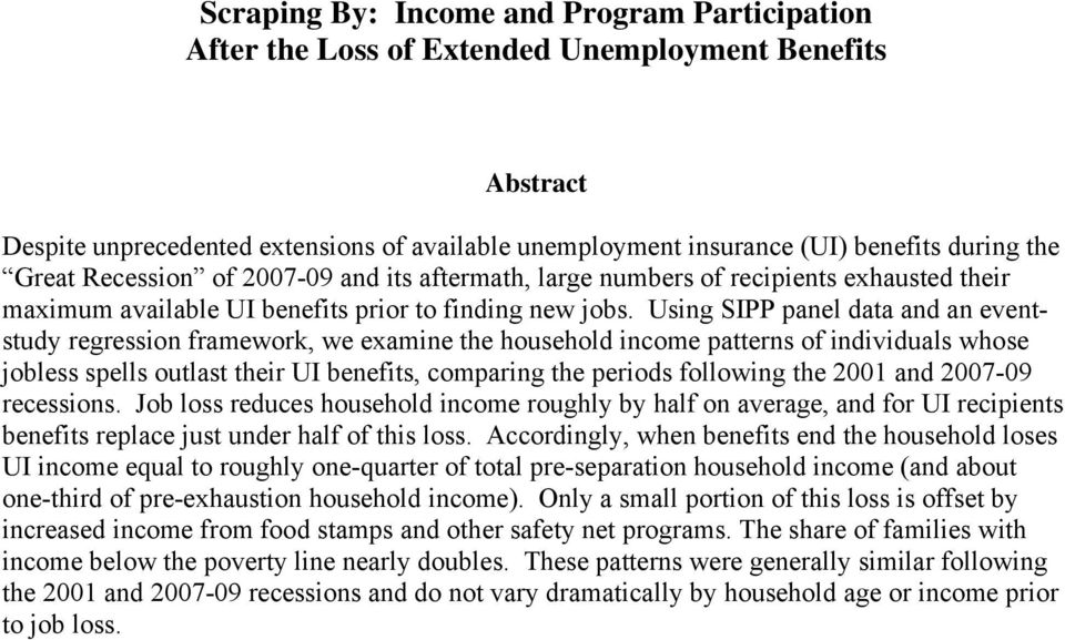 Using SIPP panel data and an eventstudy regression framework, we examine the household income patterns of individuals whose jobless spells outlast their UI benefits, comparing the periods following