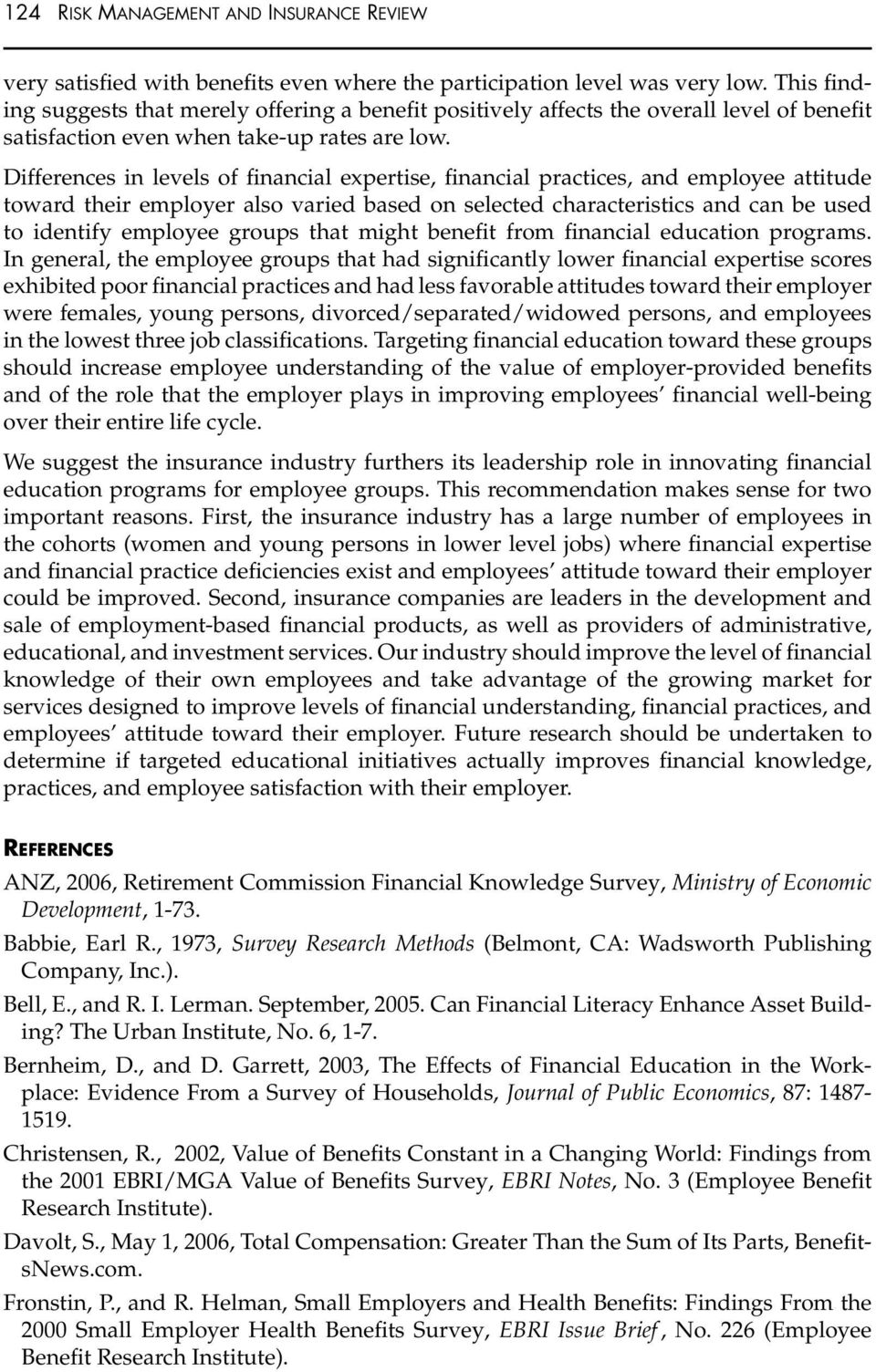 Differences in levels of financial expertise, financial practices, and employee attitude toward their employer also varied based on selected characteristics and can be used to identify employee