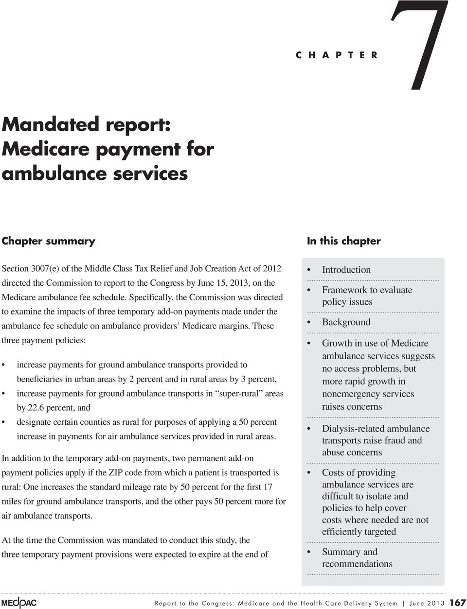 Specifically, the Commission was directed to examine the impacts of three temporary add-on payments made under the ambulance fee schedule on ambulance providers Medicare margins.