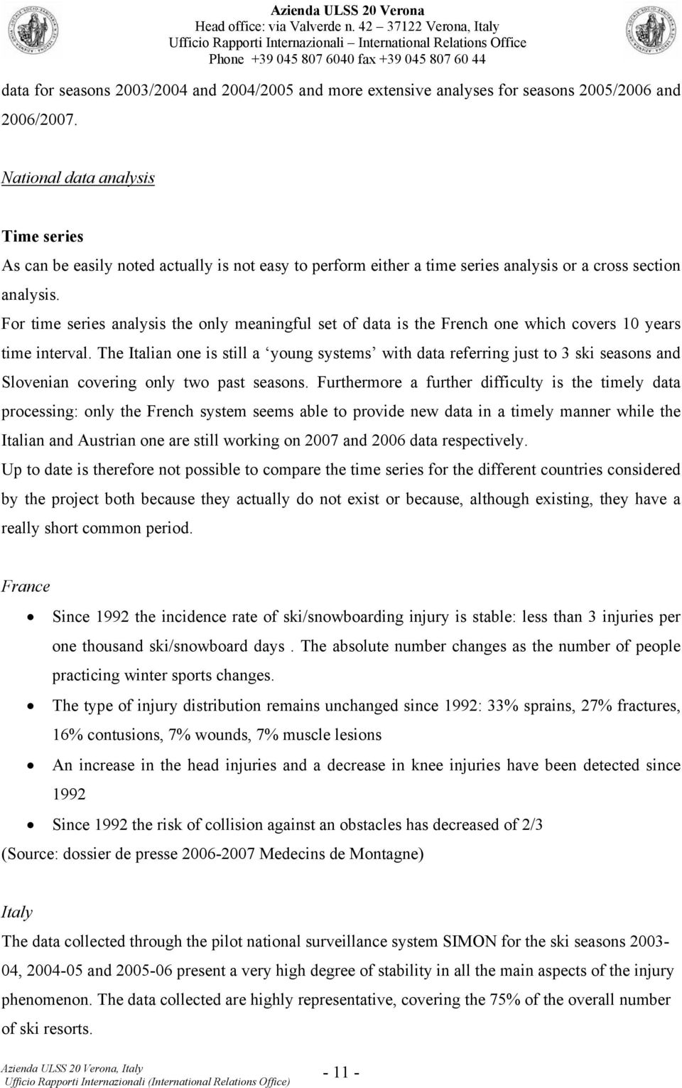 For time series analysis the only meaningful set of data is the French one which covers 10 years time interval.