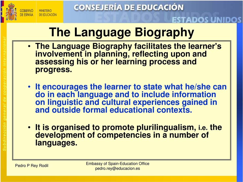 It encourages the learner to state what he/she can do in each language and to include information on linguistic and