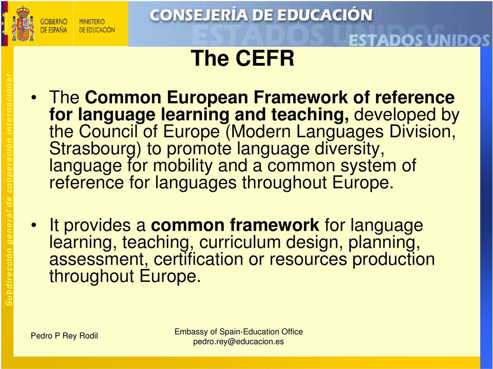 language for mobility and a common system of reference for languages throughout Europe.