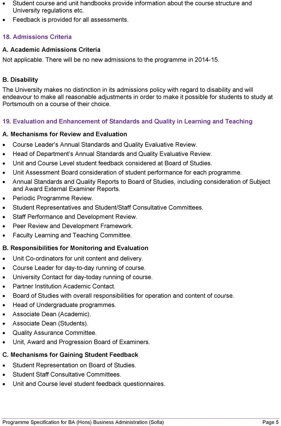 Disability The University makes no distinction in its admissions policy with regard to disability and will endeavour to make all reasonable adjustments in order to make it possible for students to
