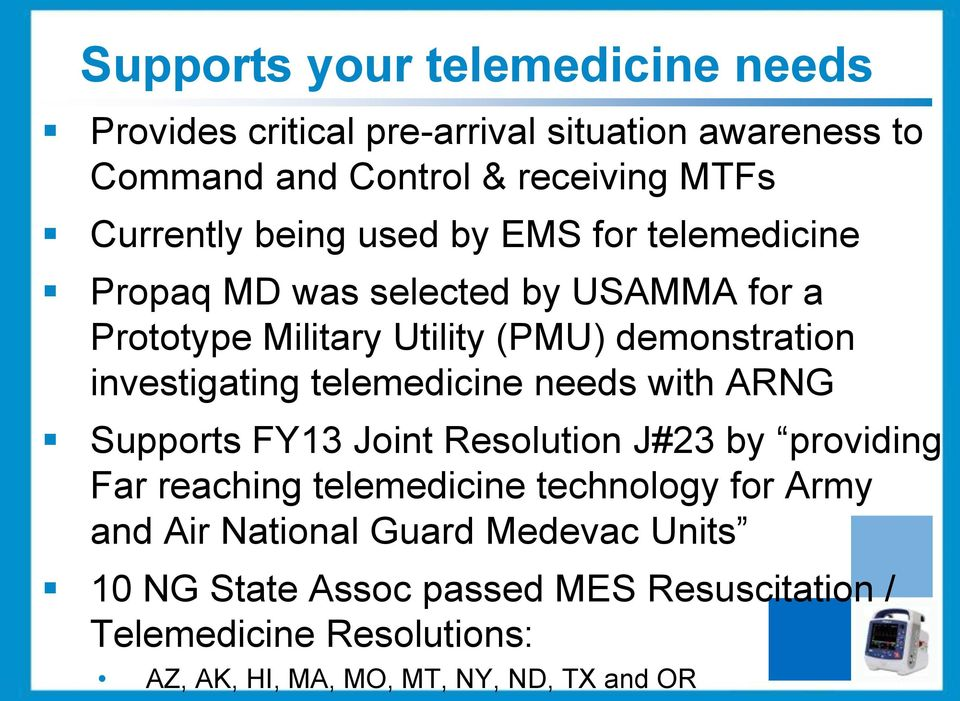 telemedicine needs with ARNG Supports FY13 Joint Resolution J#23 by providing Far reaching telemedicine technology for Army and Air