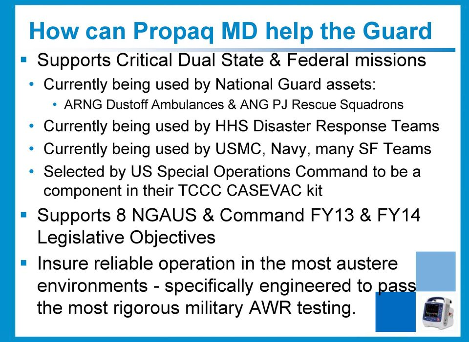 SF Teams Selected by US Special Operations Command to be a component in their TCCC CASEVAC kit Supports 8 NGAUS & Command FY13 & FY14
