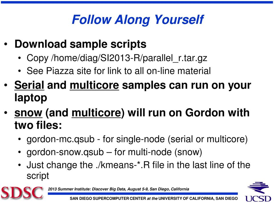 laptop snow (and multicore) will run on Gordon with two files: gordon-mc.