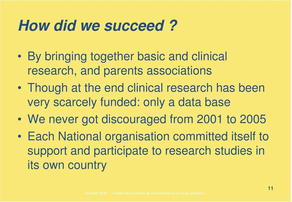 at the end clinical research has been very scarcely funded: only a data base We