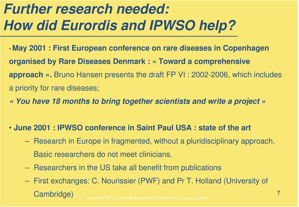 Bruno Hansen presents the draft FP VI : 2002-2006, which includes a priority for rare diseases; «You have 18 months to bring together scientists and write a project» June