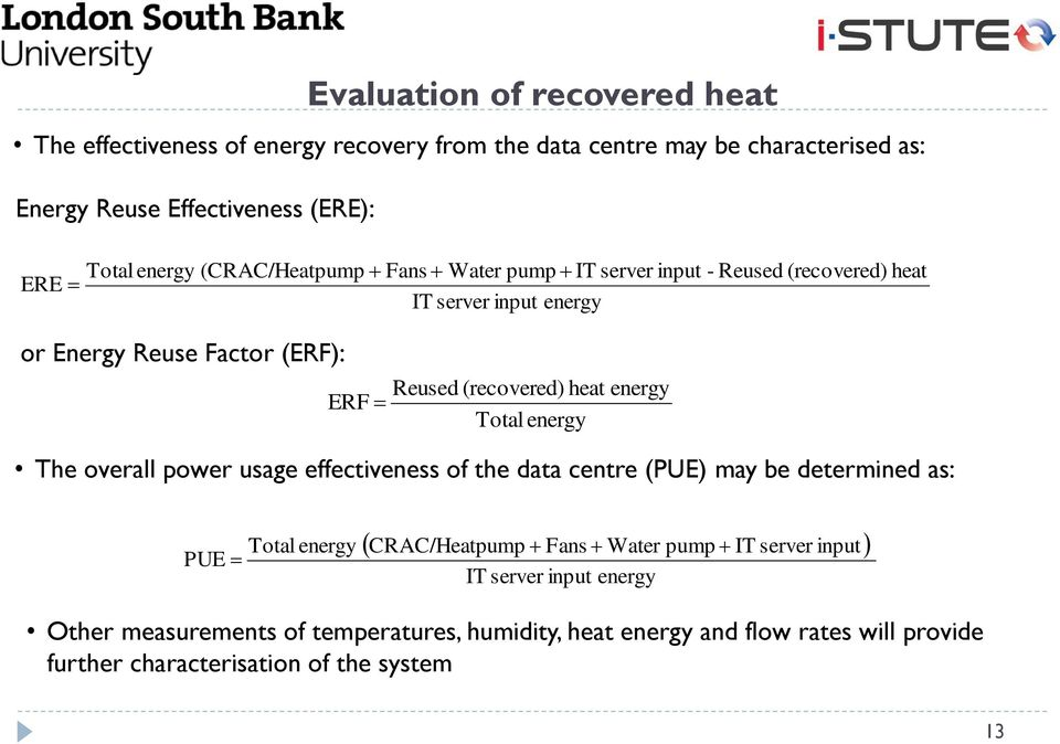 energy ERF Total energy The overall power usage effectiveness of the data centre (PUE) may be determined as: PUE Total energy CRAC/Heatpump Fans Water pump IT