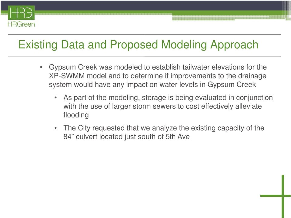 part of the modeling, storage is being evaluated in conjunction with the use of larger storm sewers to cost effectively