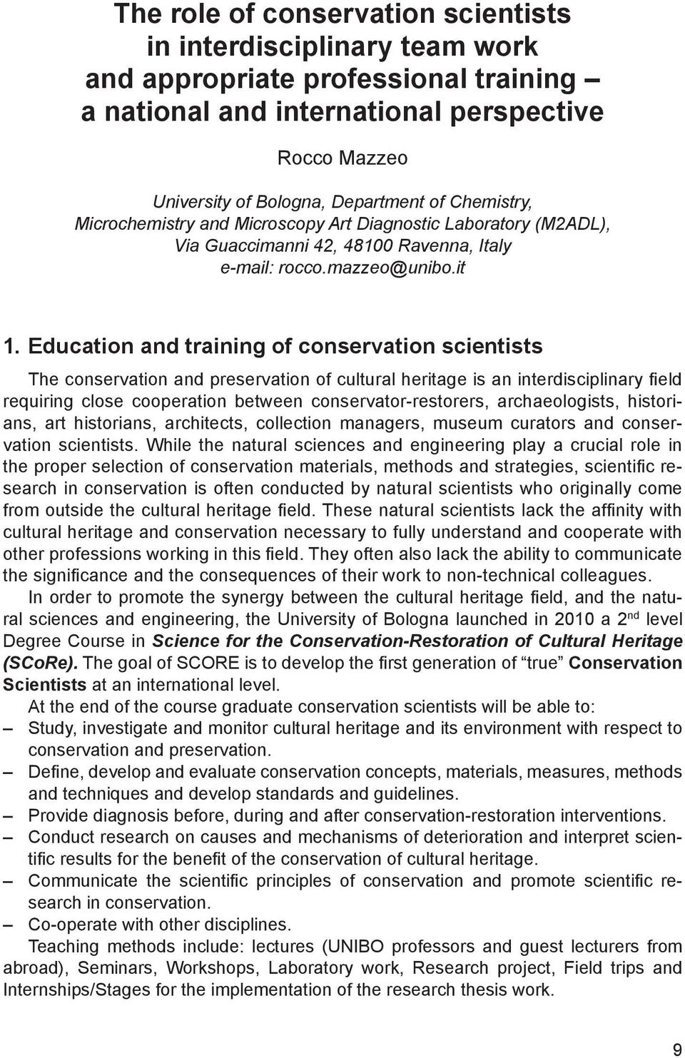 Education and training of conservation scientists The conservation and preservation of cultural heritage is an interdisciplinary field requiring close cooperation between conservator restorers,