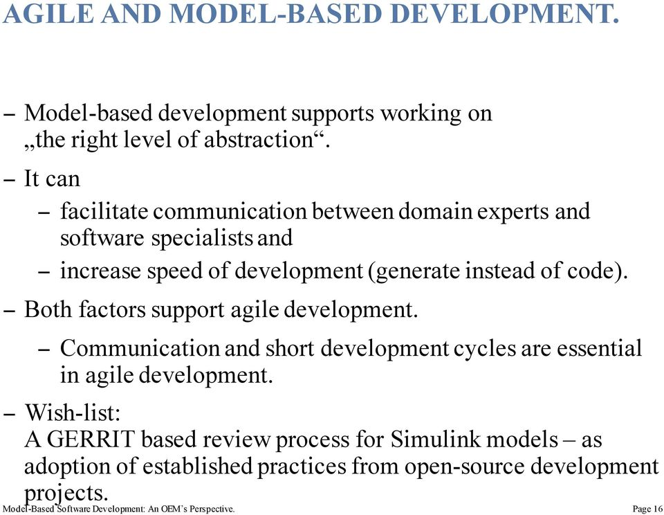 Both factors support agile development. Communication and short development cycles are essential in agile development.