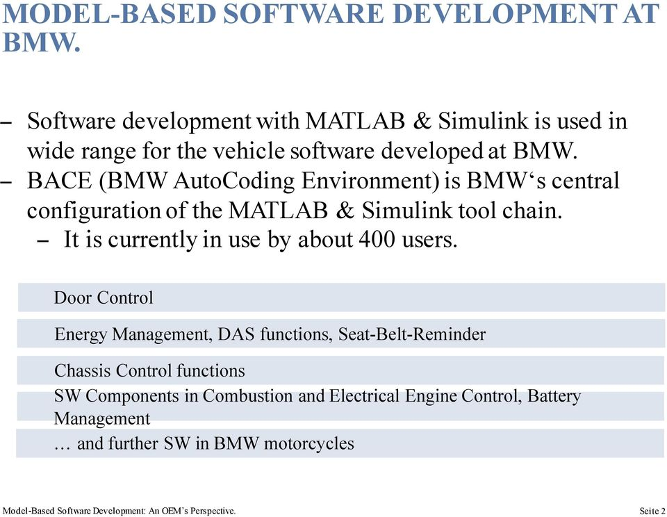 BACE (BMW AutoCoding Environment) is BMW s central configuration of the MATLAB & Simulink tool chain.