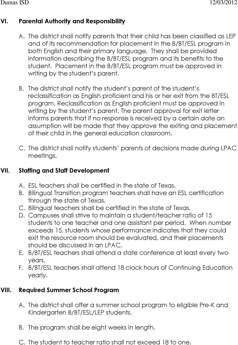 They shall be provided information describing the B/BT/ESL program and its benefits to the student. Placement in the B/BT/ESL program must be approved in writing by the student s parent. B. The district shall notify the student s parent of the student s reclassification as English proficient and his or her exit from the BT/ESL program.