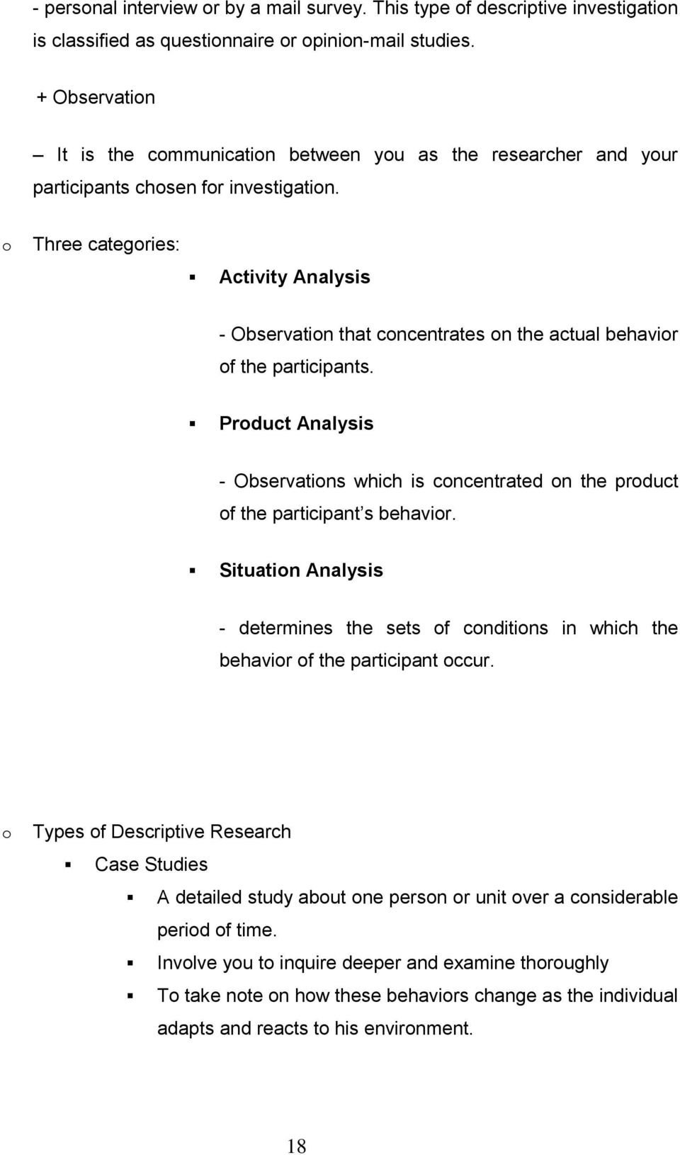 o Three categories: Activity Analysis - Observation that concentrates on the actual behavior of the participants.
