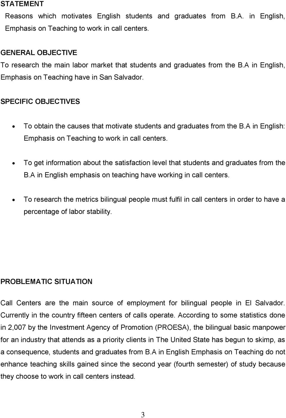SPECIFIC OBJECTIVES To obtain the causes that motivate students and graduates from the B.A in English: Emphasis on Teaching to work in call centers.
