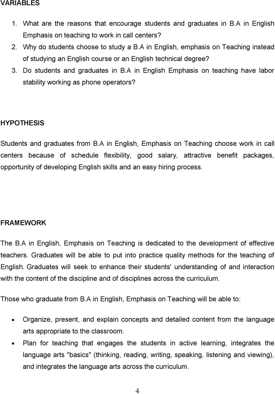 A in English Emphasis on teaching have labor stability working as phone operators? HYPOTHESIS Students and graduates from B.
