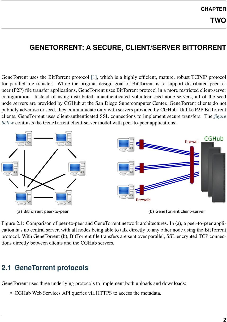 While the original design goal of BitTorrent is to support distributed peer-topeer (P2P) file transfer applications, GeneTorrent uses BitTorrent protocol in a more restricted client-server