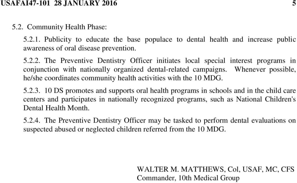 10 DS promotes and supports oral health programs in schools and in the child care centers and participates in nationally recognized programs, such as National Children's Dental Health Month. 5.2.4.