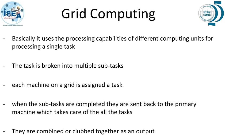 grid is assigned a task - when the sub-tasks are completed they are sent back to the primary