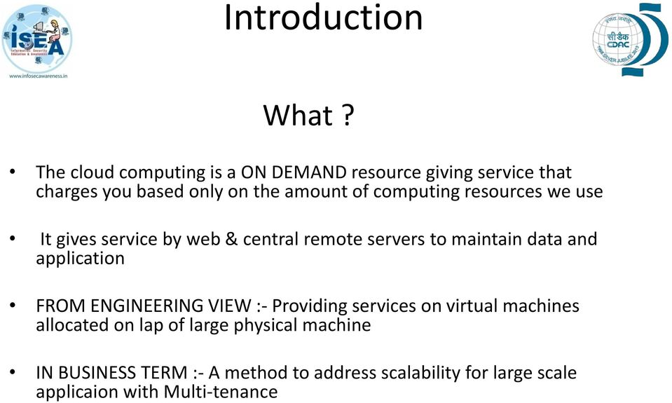 computing resources we use It gives service by web & central remote servers to maintain data and application