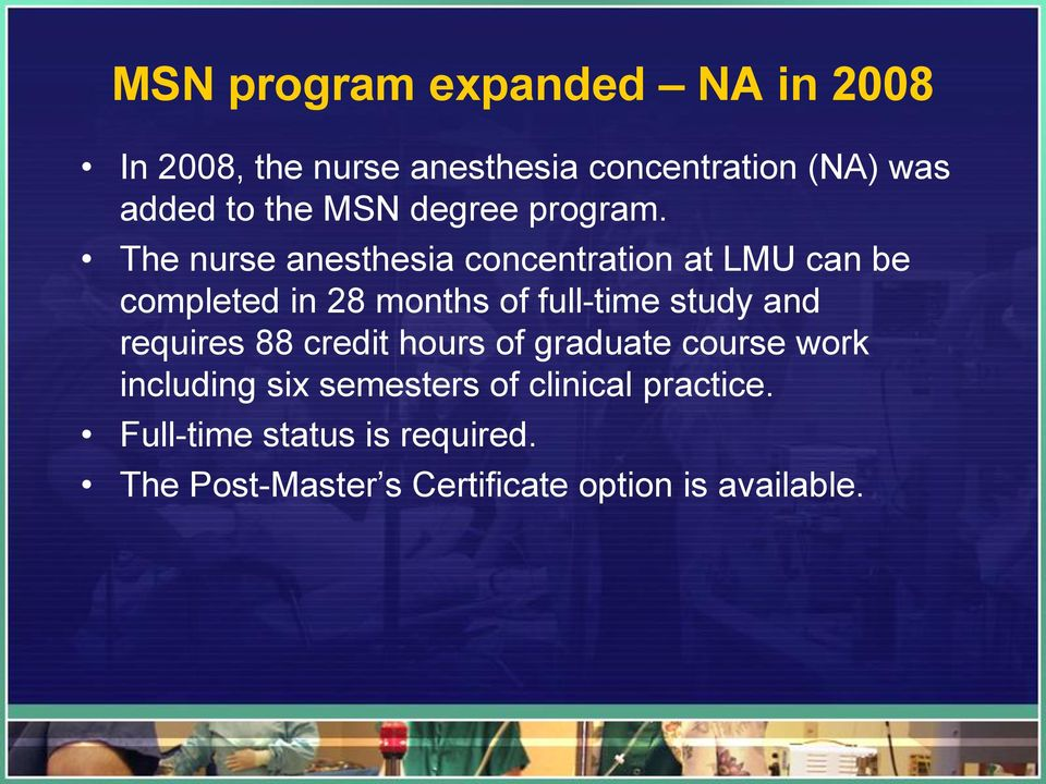 The nurse anesthesia concentration at LMU can be completed in 28 months of full-time study and