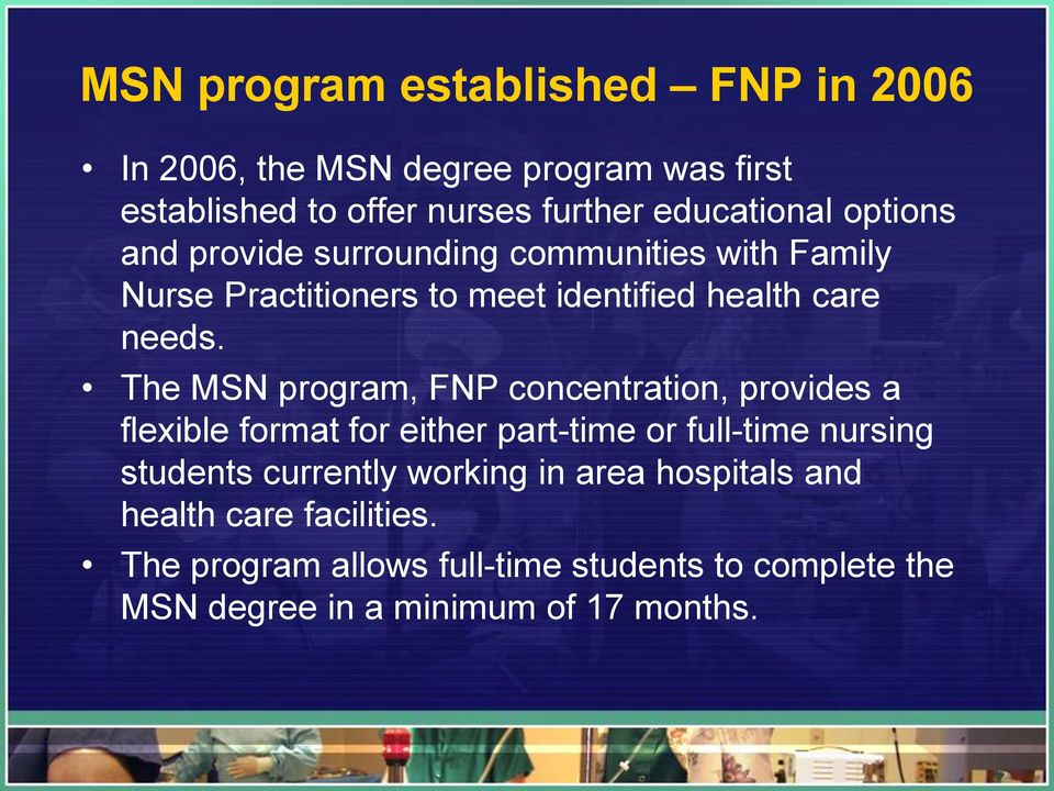 The MSN program, FNP concentration, provides a flexible format for either part-time or full-time nursing students currently
