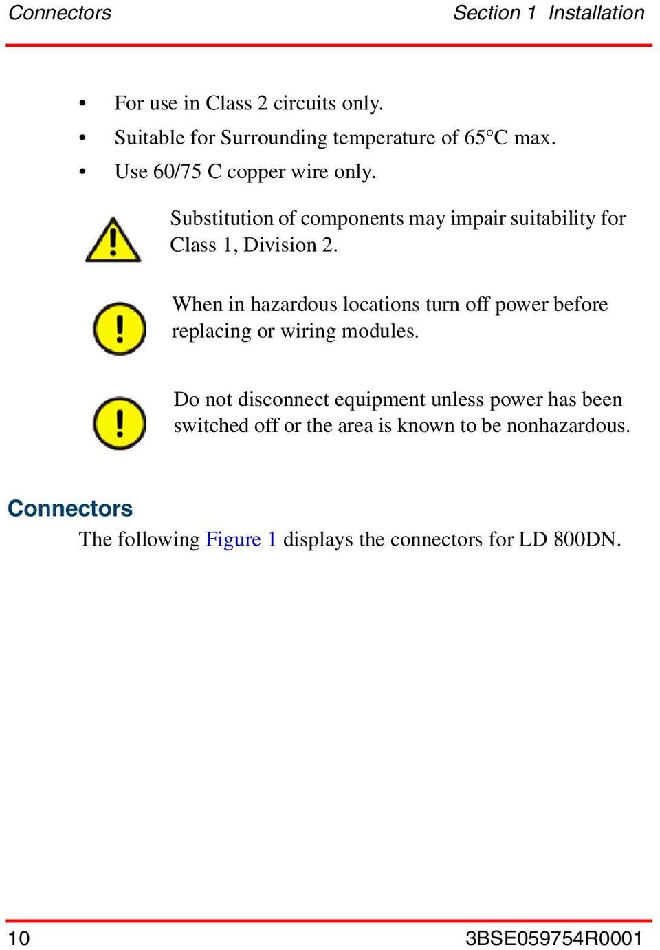 When in hazardous locations turn off power before replacing or wiring modules.