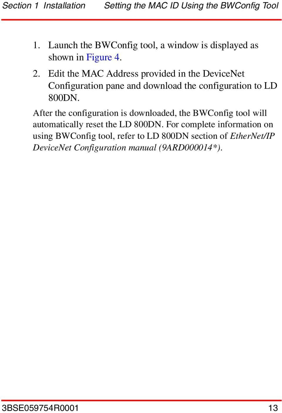 Edit the MAC Address provided in the DeviceNet Configuration pane and download the configuration to LD 800DN.