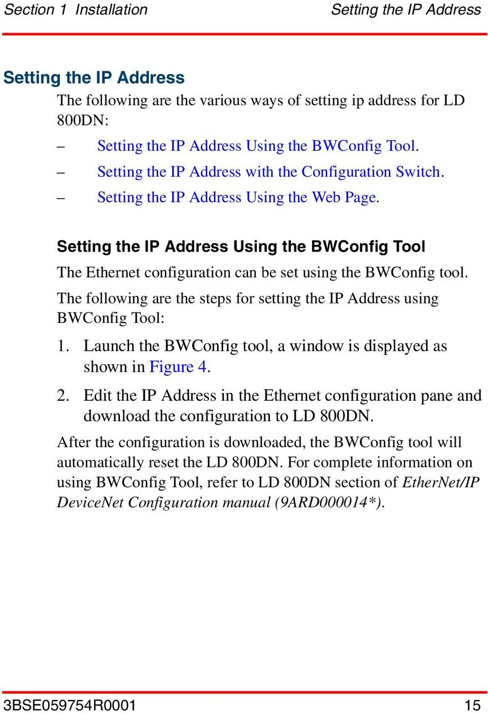 Setting the IP Address Using the BWConfig Tool The Ethernet configuration can be set using the BWConfig tool. The following are the steps for setting the IP Address using BWConfig Tool: 1.