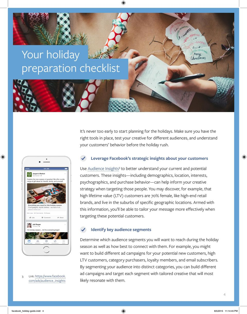 Leverage Facebook s strategic insights about your customers Use Audience Insights 3 to better understand your current and potential customers.