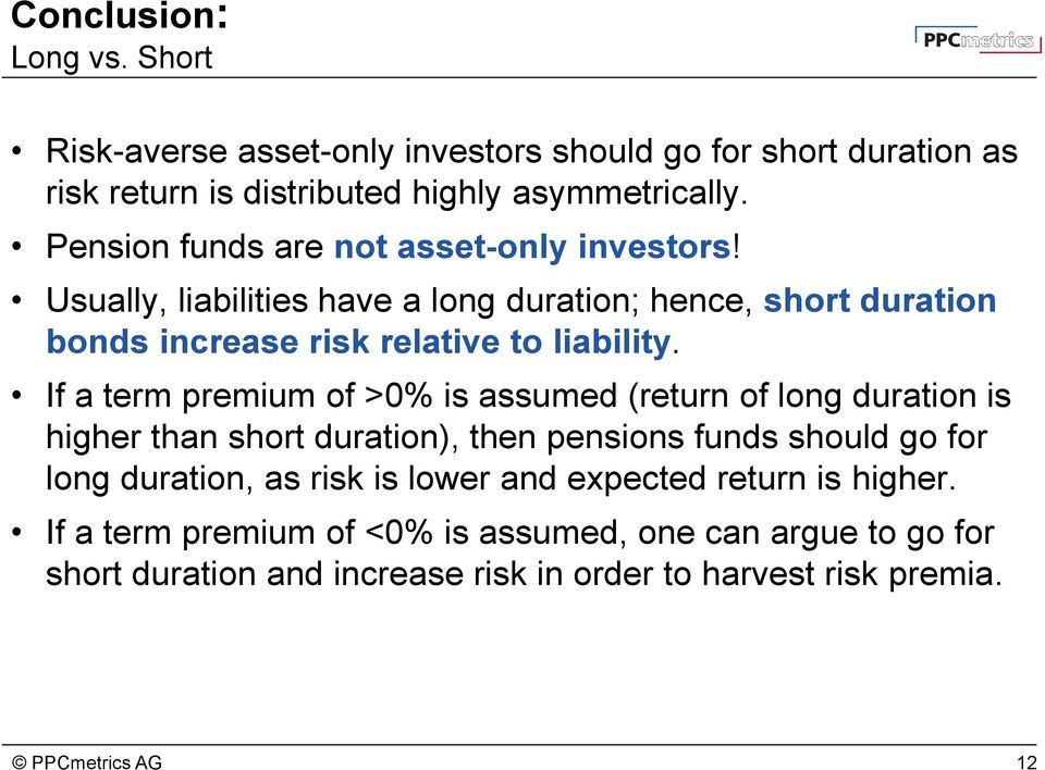 If a term premium of >0% is assumed (return of long duration is higher than short duration), then pensions funds should go for long duration, as risk is