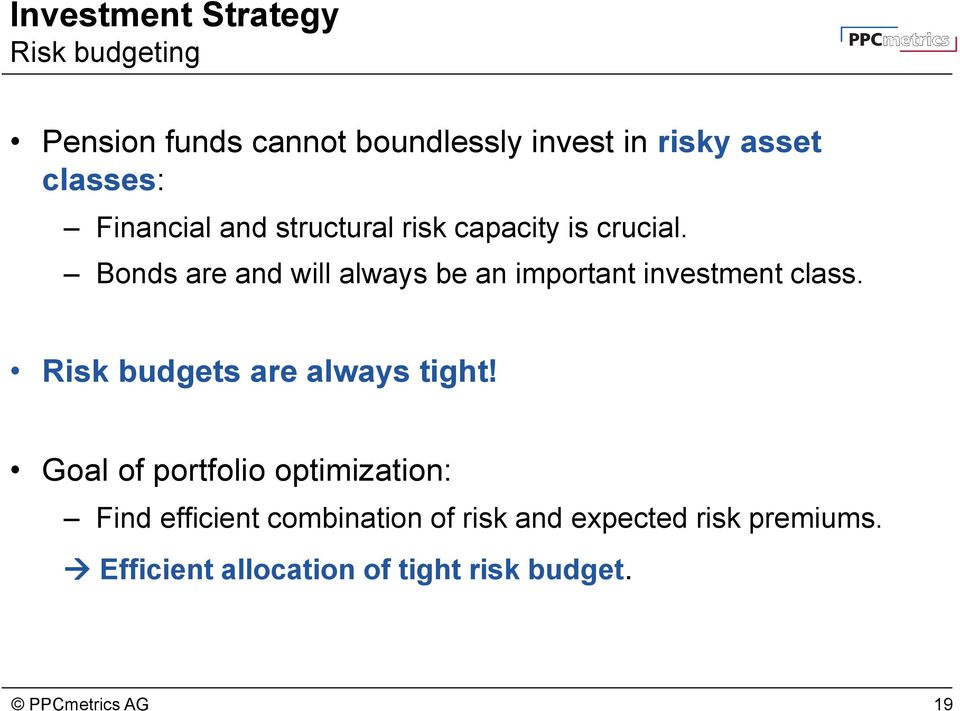 Bonds are and will always be an important investment class. Risk budgets are always tight!