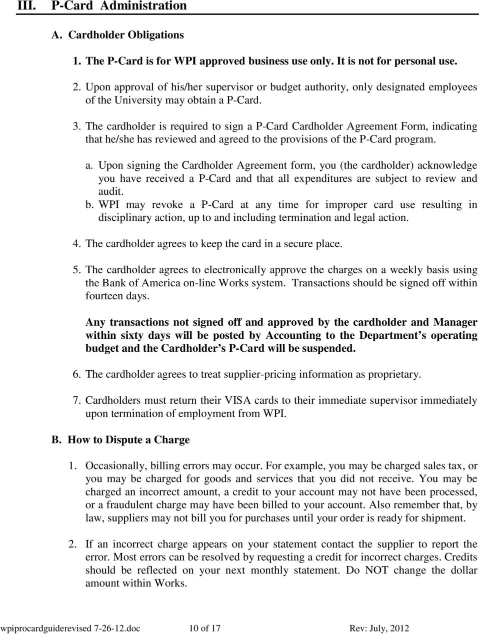 The cardholder is required to sign a P-Card Cardholder Agreement Form, indicating that he/she has reviewed and agreed to the provisions of the P-Card program. a. Upon signing the Cardholder Agreement form, you (the cardholder) acknowledge you have received a P-Card and that all expenditures are subject to review and audit.