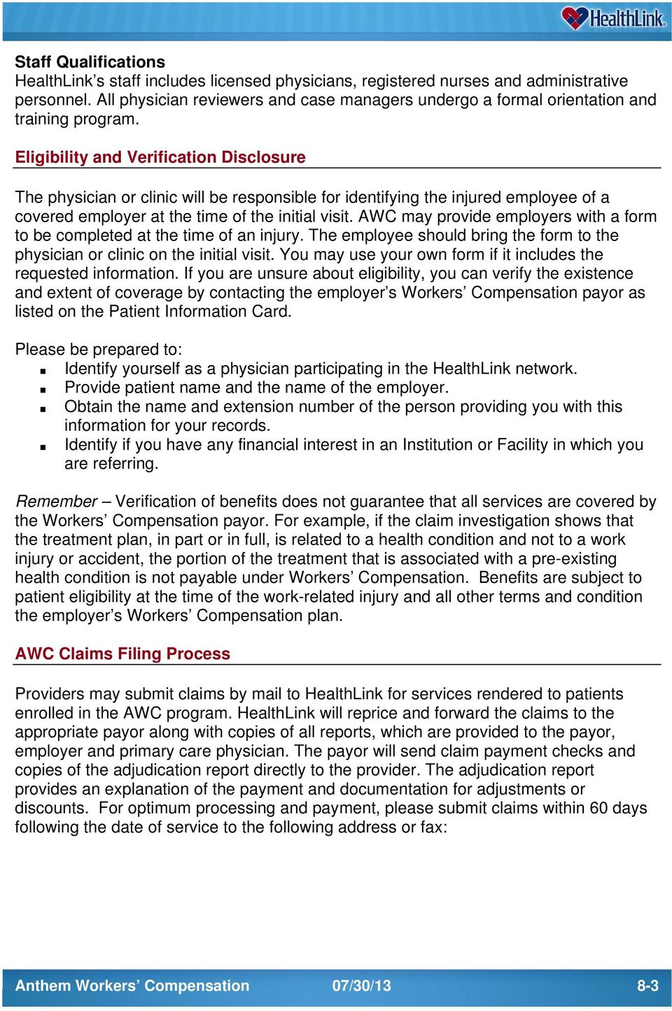 Eligibility and Verification Disclosure The physician or clinic will be responsible for identifying the injured employee of a covered employer at the time of the initial visit.