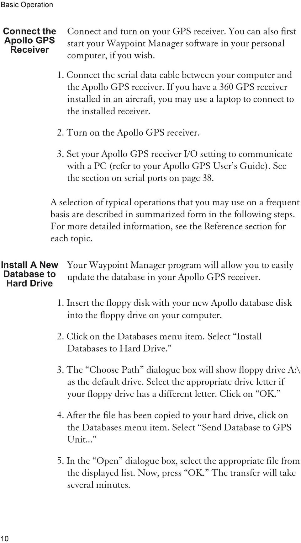 Turn on the Apollo GPS receiver. 3. Set your Apollo GPS receiver I/O setting to communicate with a PC (refer to your Apollo GPS User s Guide). See the section on serial ports on page 38.