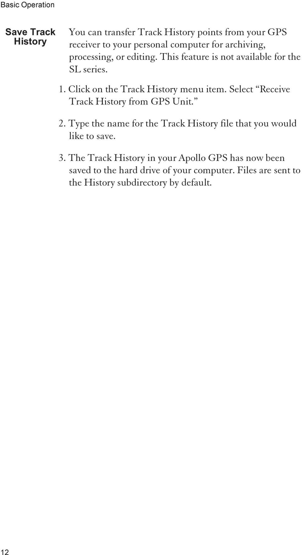 Select Receive Track History from GPS Unit. 2. Type the name for the Track History file that you would like to save. 3.