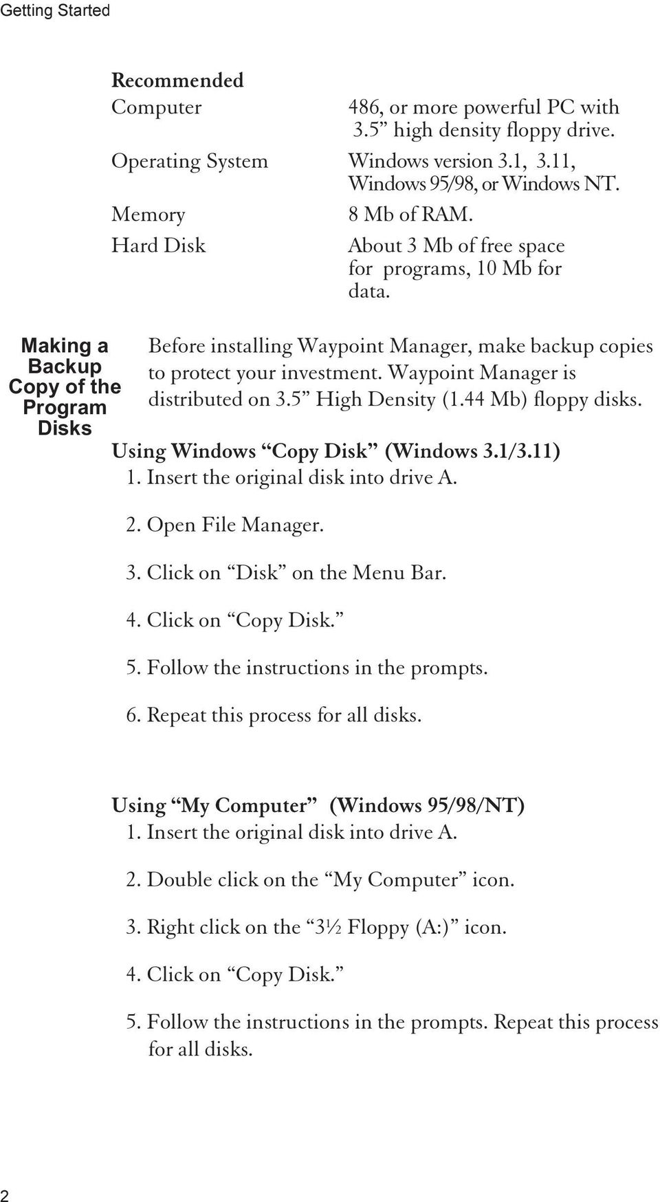 Before installing Waypoint Manager, make backup copies to protect your investment. Waypoint Manager is distributed on 3.5 High Density (1.44 Mb) floppy disks. Using Windows Copy Disk (Windows 3.1/3.